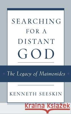 Searching for a Distant God: The Legacy of Maimonides Kenneth Seeskin 9780195128468