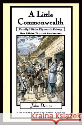 A Little Commonwealth: Family Life in Plymouth Colony John Demos 9780195128901