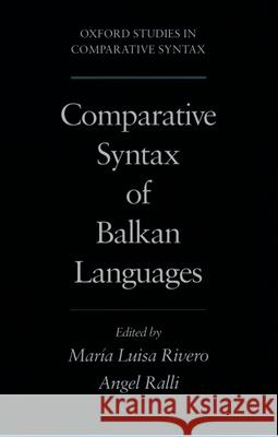 Comparative Syntax of the Balkan Languages Maria Luisa Rivero Angela Ralli Maria Luisa Rivero 9780195129526