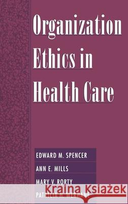 Organization Ethics in Health Care Edward M. Spencer Ann E. Mills Mary Rorty 9780195129809