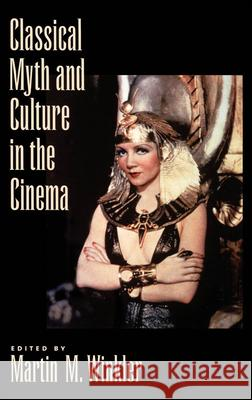 Classical Myth and Culture in the Cinema Martin M. Winkler 9780195130034