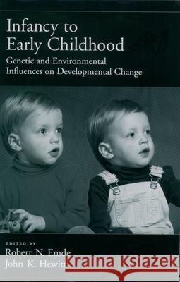 Infancy to Early Childhood : Genetic and Environmental Influences on Developmental Change Robert N. Emde John K. Hewitt 9780195130126