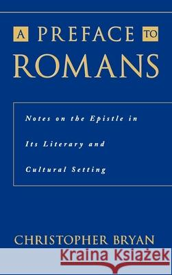 A Preface to Romans : Notes on the Epistle in its Literary and Cultural Setting Christopher Bryan G. Ronald Murphy 9780195130232