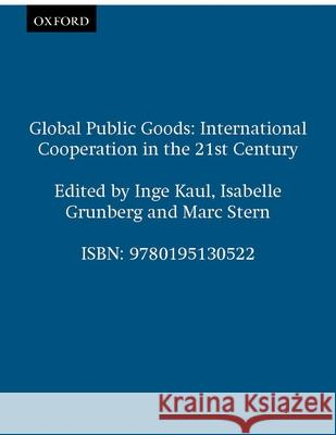 Global Public Goods: International Cooperation in the 21st Century Inge Kaul Marc Stern Isabelle Grunberg 9780195130522