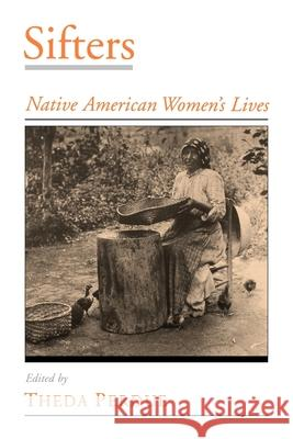 Sifters: Native American Women's Lives Theda Perdue 9780195130812