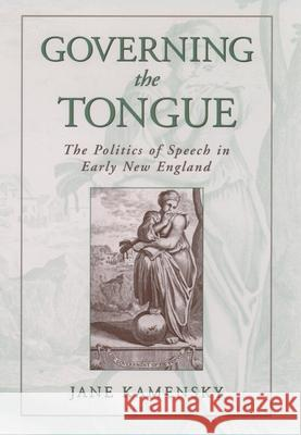 Governing The Tongue : The Politics of Speech in Early New England Jane Kamensky 9780195130904