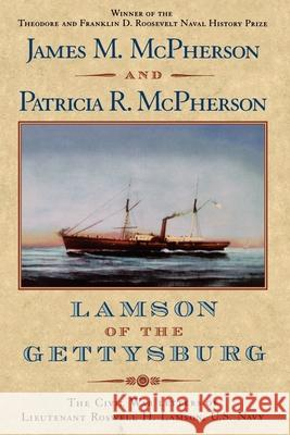 Lamson of the Gettysburg: The Civil War Letters of Lieutenant Roswell H. Lamson, U.S. Navy James M. McPherson Patricia R. McPherson 9780195130935