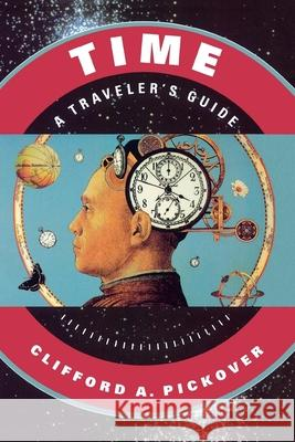 Time: A Traveler's Guide Clifford A. Pickover 9780195130966