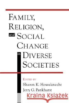 Family, Religion, and Social Change in Diverse Societies Jerry G. Pankhurst Sharon K. Houseknecht Jerry G. Pankhurst 9780195131185
