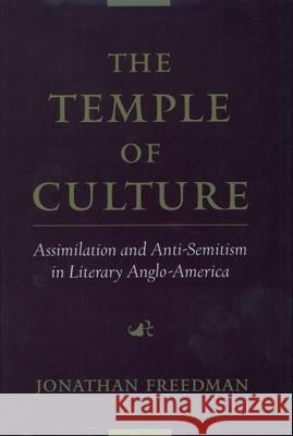 The Temple of Culture : Assimilation and Anti-Semitism in Literary Anglo-America Jonathan Freedman 9780195131574