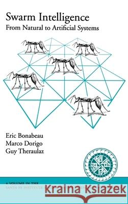 Swarm Intelligence : From Natural to Artificial Systems Eric Bonabeau Guy Theraulaz Marco Dorigo 9780195131581