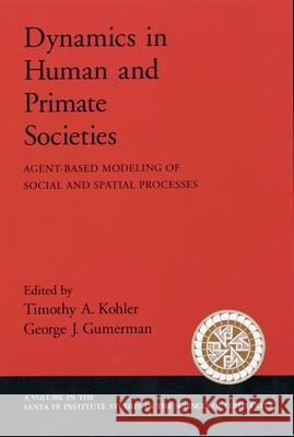 Dynamics in Human and Primate Societies: Agent-Based Modeling of Social and Spatial Processes George J. Gummerman Timothy A. Kohler 9780195131680