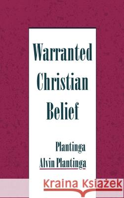 Warranted Christian Belief Alvin Plantinga 9780195131925 Oxford University Press