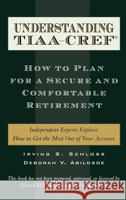 Understanding Tiaa-CREF: How to Plan for a Secure and Comfortable Retirement Irving S. Schloss Deborah V. Abildsoe 9780195131970