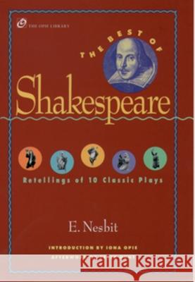 The Best of Shakespeare: Retellings of 10 Classic Plays Edith Nesbit Peter Hunt Iona Opie 9780195132137