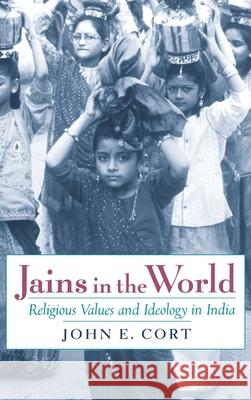 Jains in the World : Religious Values and Ideology in India John E. Cort 9780195132342