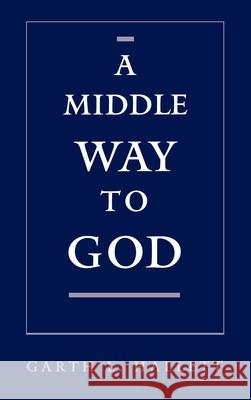 A Middle Way to God Garth Hallett 9780195132687