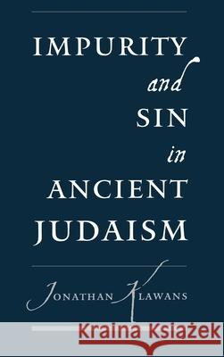 Impurity and Sin in Ancient Judaism Jonathan Klawans 9780195132908
