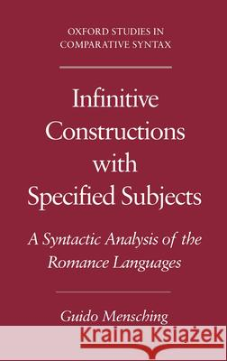 Infinitive Constructions with Specified Subjects: A Syntactic Analysis of the Romance Languages Guido Mensching 9780195133035