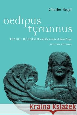Oedipus Tyrannus: Tragic Heroism and the Limits of Knowledge Charles Segal 9780195133219