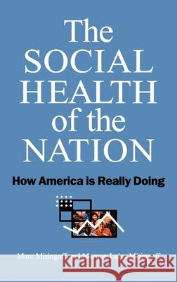 The Social Health of the Nation : How America is Really Doing Marc L. Miringoff Marque-Luisa Miringoff Sandra Opdycke 9780195133486