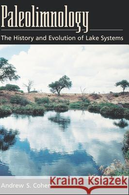 Paleolimnology: The History and Evolution of Lake Systems Andrew S. Cohen 9780195133530