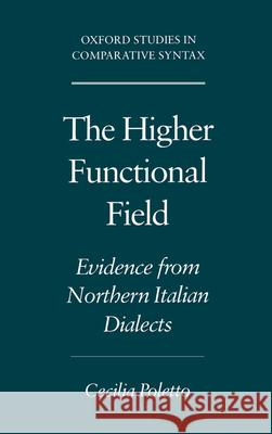 The Higher Functional Field : Evidence from Northern Italian Dialects Cecilia Poletto 9780195133561