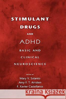 Stimulant Drugs and ADHD: Basic and Clinical Neuroscience Mary V. Solanto Amy Frances Torranc Arnsten F. Xavier Castellanos 9780195133714