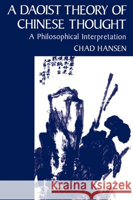 A Daoist Theory of Chinese Thought : A Philosophical Interpretation Chad Hansen 9780195134193