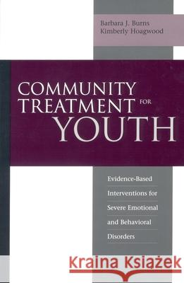 Community Treatment for Youth : Evidence-Based Interventions for Severe Emotional and Behavioral Disorders Barbara J. Burns Kimberly Hoagwood 9780195134575