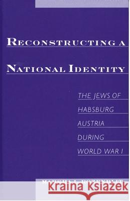 Reconstructing National Identity : The Jews of Habsburg Austria During World War I Marsha L. Rozenblit 9780195134650