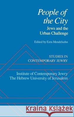 Studies in Contemporary Jewry: Volume XV: People of the City: Jews and the Urban Challenge Ezra Mendelsohn 9780195134681