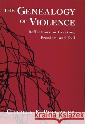 The Genealogy of Violence: Reflections on Creation, Freedom, and Evil Charles K. Bellinger 9780195134988