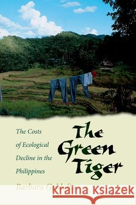The Green Tiger : The Costs of Ecological Decline in the Philippines Barbara Goldoftas 9780195135114