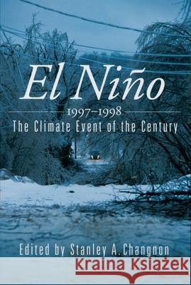 El Nino, 1997-1998 : The Climate Event of the Century Stanley A. Changnon 9780195135527