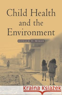 Child Health and the Environment Donald T. Wigle D. T. Wigle 9780195135596