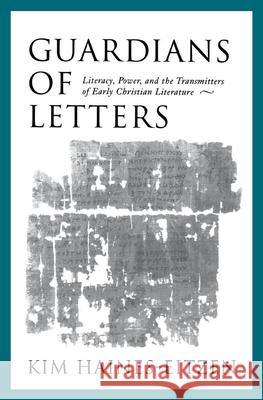 Guardians of Letters : Literacy, Power, and the Transmitters of Early Christian Literature Kim Haines-Eitzen 9780195135640