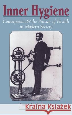 Inner Hygiene: Constipation and the Pursuit of Health in Modern Society James C. Whorton 9780195135817