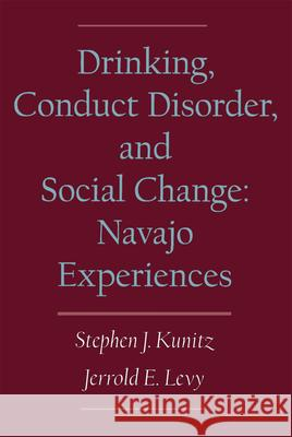 Drinking, Conduct Disorder, and Social Change : The Navajo Experiences Stephen J. Kunitz Jerrold E. Levy 9780195136159