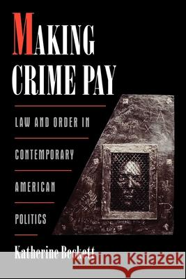 Making Crime Pay: Law & Order in Contemporary American Politics Katherine Beckett 9780195136265