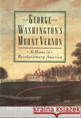 George Washington's Mount Vernon : At Home in Revolutionary America Robert F., JR. Dalzell Lee Baldwin Dalzell 9780195136289