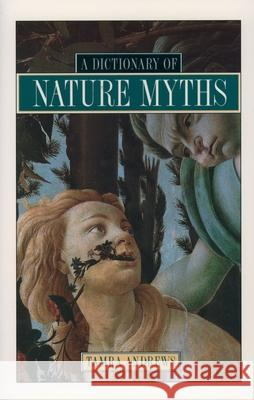 A Dictionary of Nature Myths Tamra Andrews 9780195136777