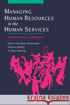 Managing Human Resources in the Human Services : Supervisory Challenges Felice Davidson Perlmutter Darlyne Bailey Ellen Netting 9780195137071