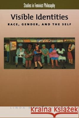 Visible Identities: Race, Gender, and the Self Linda Martin Alcoff 9780195137354