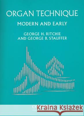 Organ Technique: Modern and Early George Ritchie George B. Stauffer 9780195137453