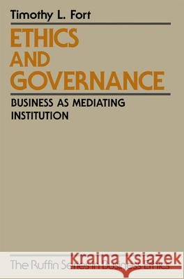 Ethics and Governance: Business as Mediating Institution Timothy L. Fort 9780195137606