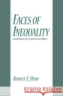 Faces of Inequality : Social Diversity in American Politics Rodney E. Hero 9780195137880
