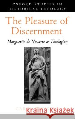 The Pleasure of Discernment: Marguerite de Navarre as Theologian Carol Thysell 9780195138450