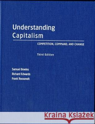 Understanding Capitalism: Competition, Command, and Change Samuel Bowles Richard Edwards Frank Roosevelt 9780195138641