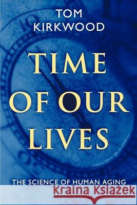 Time of Our Lives: The Science of Human Aging T. B. L. Kirkwood Tom Kirkwood 9780195139266